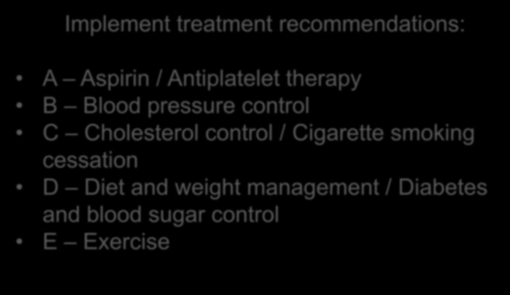 Yes: Intermediate-Risk Patient May Benefit from Treatment Implement treatment recommendations: A Aspirin / Antiplatelet therapy B Blood