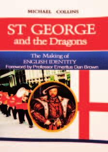 BOOK REVIEWS ST GEORGE AND THE DRAGONS MICHAEL COLLINS ST GEORGE AND THE DRAGONS: THE MAKING OF ENGLISH IDENTITY BY MICHAEL COLLINS (CREATESPACE, 2012) St George has enjoyed a modest revival of late,