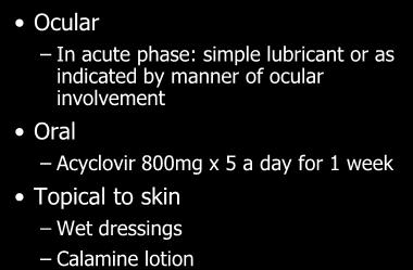Oedema is variable Ocular HZO treatment In acute phase: simple lubricant or as indicated by manner of