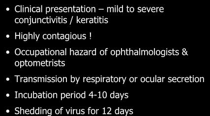 Adenoviral keratoconjunctivitis Clinical presentation mild to severe conjunctivitis / keratitis Highly contagious!