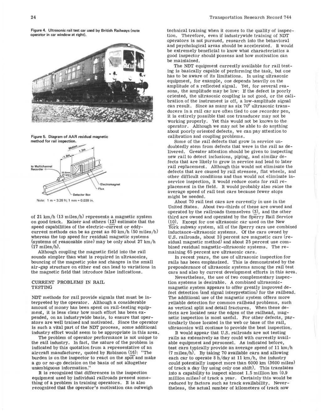 24 Figure 4. Ultrasonic rail test car used by British Railways (note operator in car window at right). Figure 5. Diagram of AAR residual magnetic method for rail inspection. Note: 1 m = 3.
