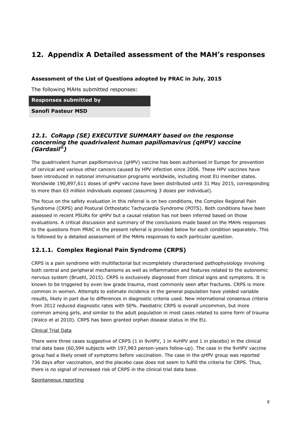 12. Appendix A Detailed assessment of the MAH's responses Assessment of the List of Questions adopted by PRAC in July, 2015 The following MAHs submitted responses: R!