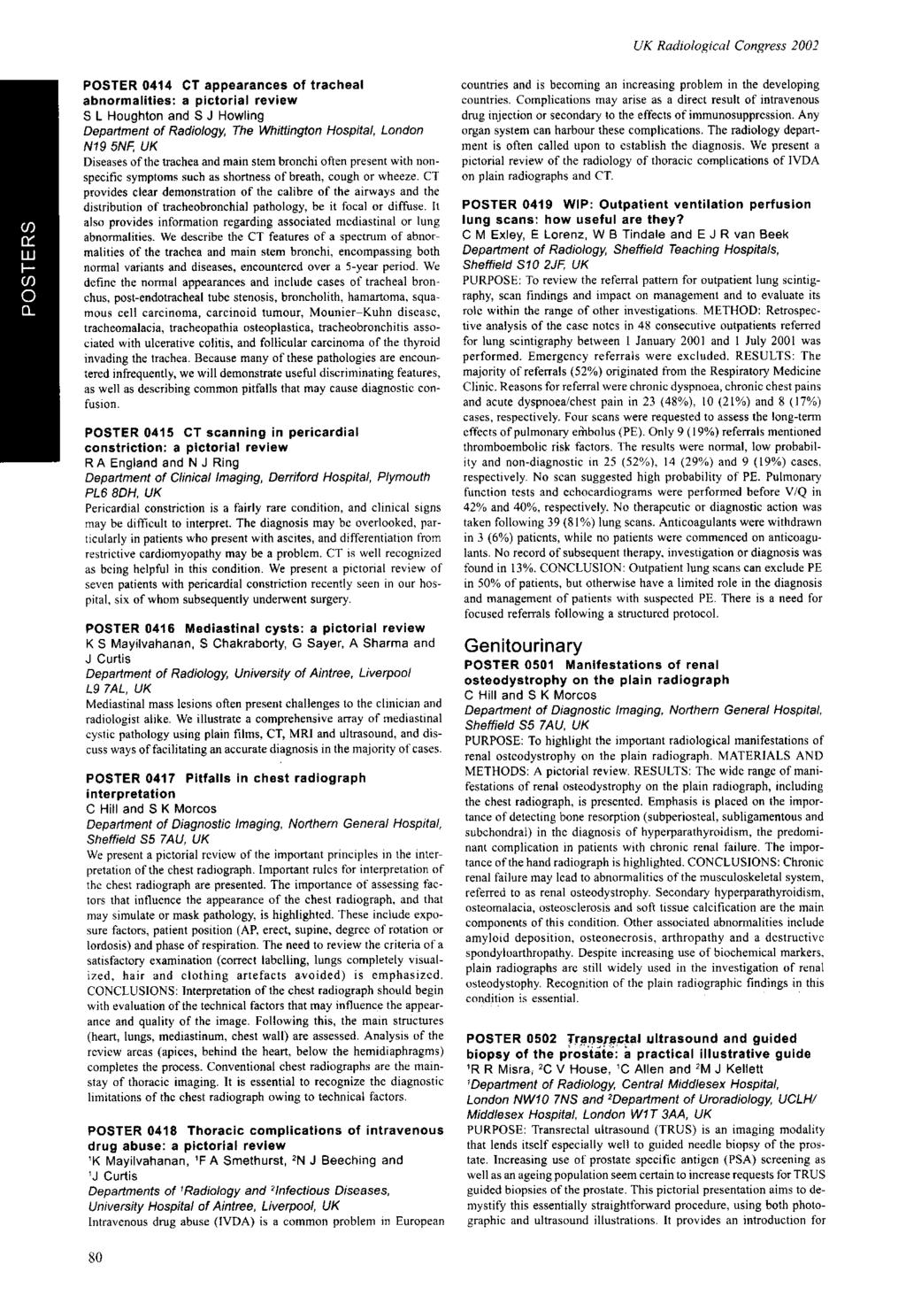 POSTER 044 CT appearances of tracheal abnormalities: a pictorial review S L Houghton and S J Howling Department of Radiology, The Whittington Hospital, London N9 5NF, UK Diseases of the trachea and