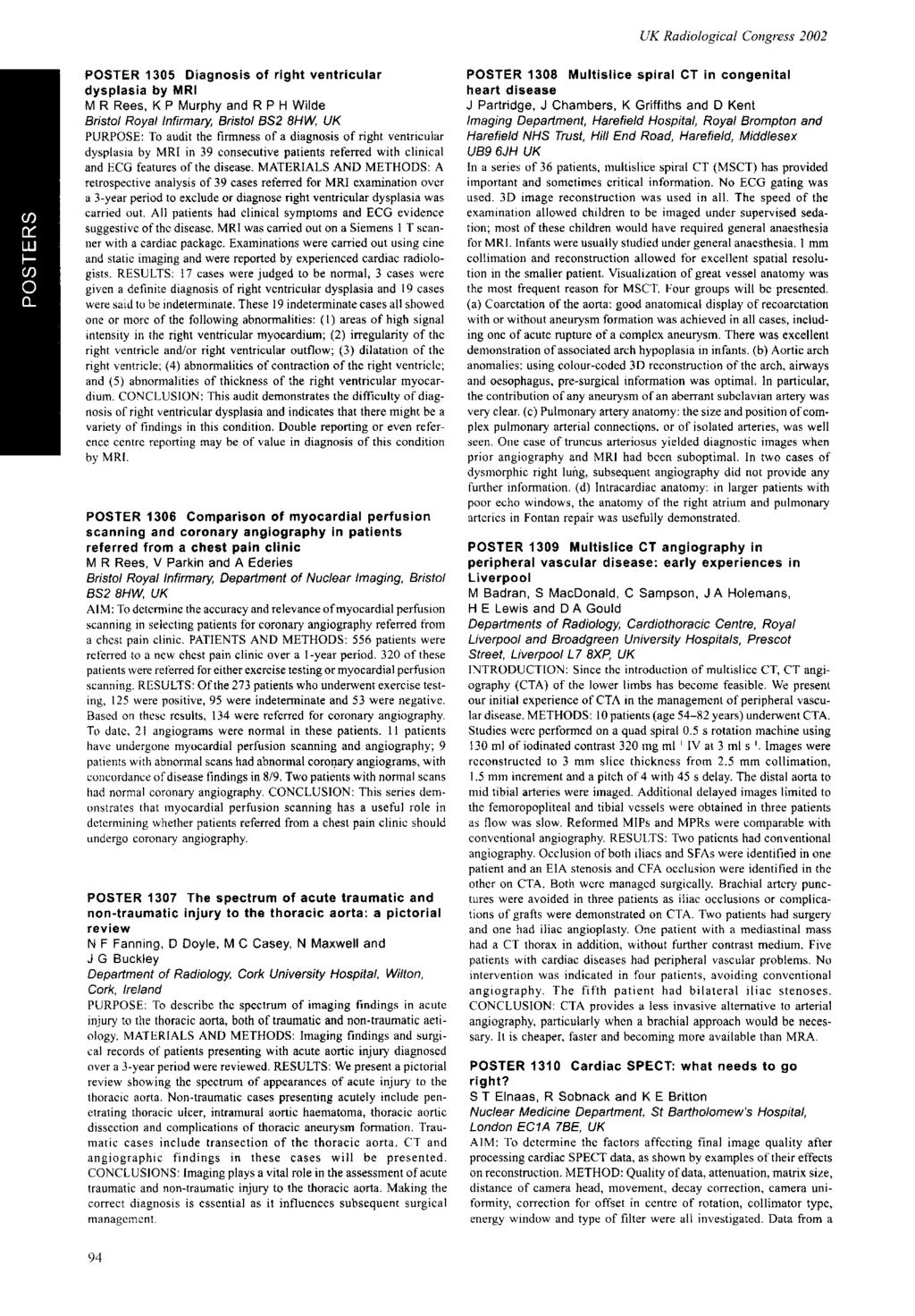 POSTER 305 Diagnosis of right ventricular dysplasia by MRI M R Rees, K P Murphy and R P H Wilde Bristol Royal Infirmary, Bristol BS2 8HW, UK PURPOSE: To audit the firmness of a diagnosis of right
