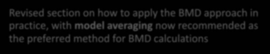 WHAT S NEW IN UPDATED BMD GUIDANCE Revised section on how to apply the BMD approach in practice, with model averaging now recommended as the preferred method for BMD calculations