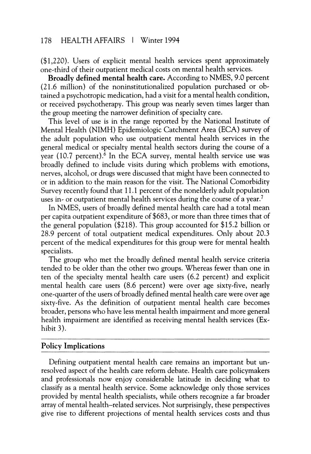 178 HEALTH AFFAIRS Winter 1994 ($1,220). Users of explicit mental health services spent approximately one-third of their outpatient medical costs on mental health services.