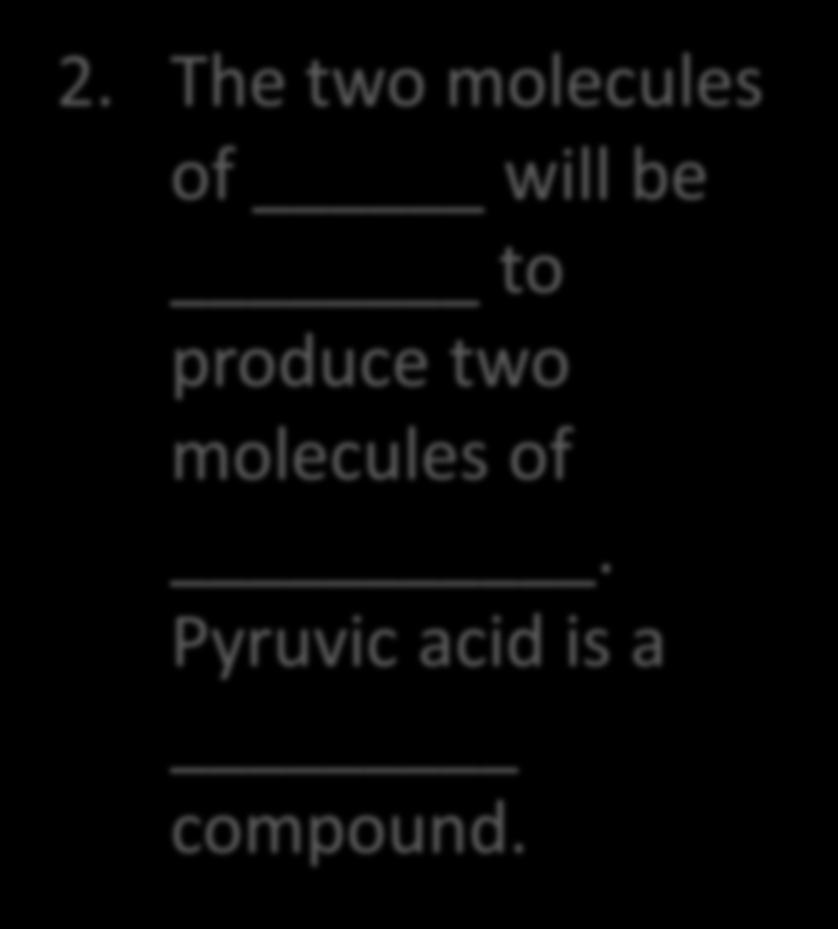 Steps in Glycolysis Glucose 2 molecules of PGAL 2 molecules of pyruvic acid 2 ATP 2 ADP 2.