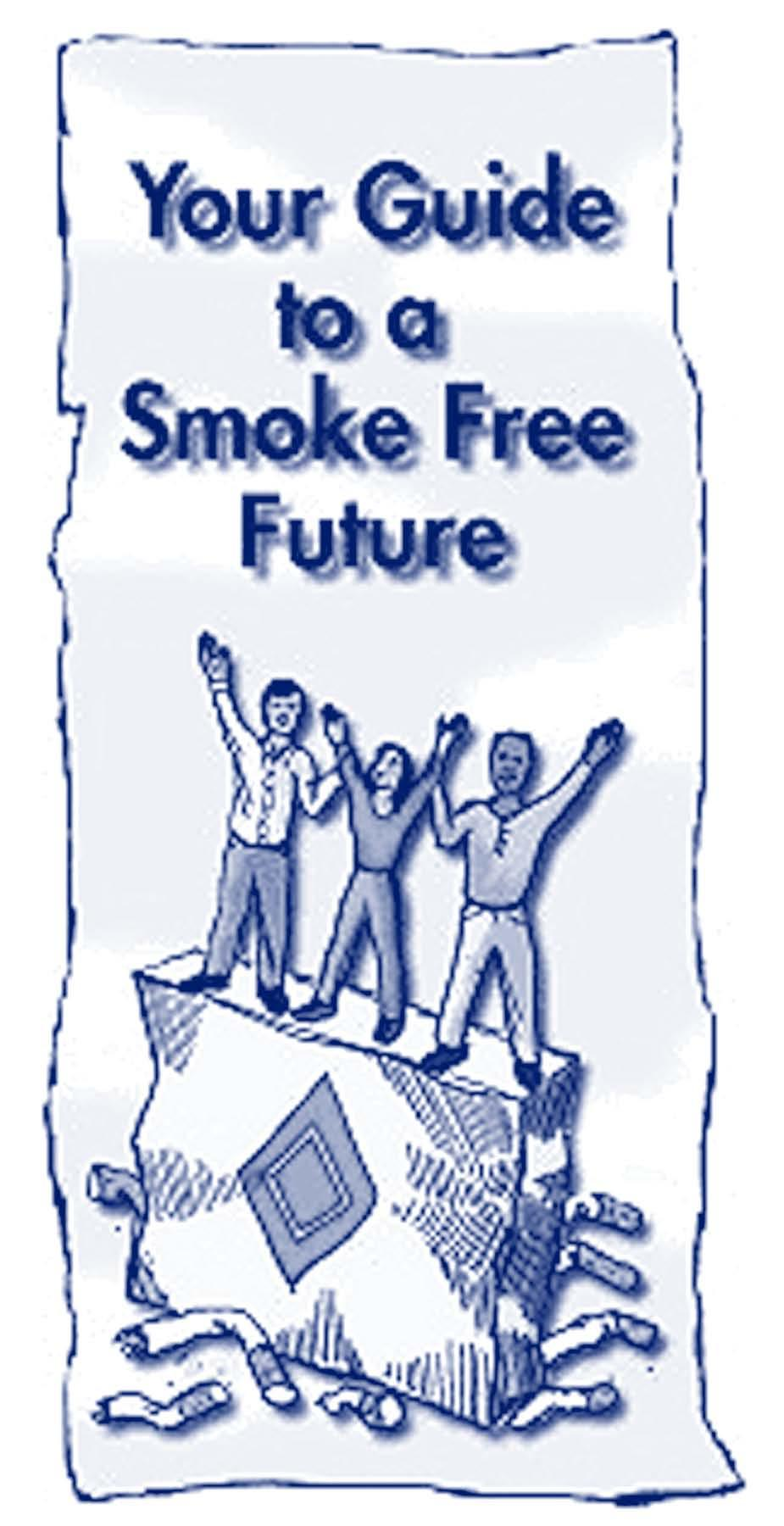 Your Guide to a Smoke Free Future If you smoke, or if you have quit within the past 2 months, then ask for our detailed handout which provides information on how to begin and maintain a smoke-free