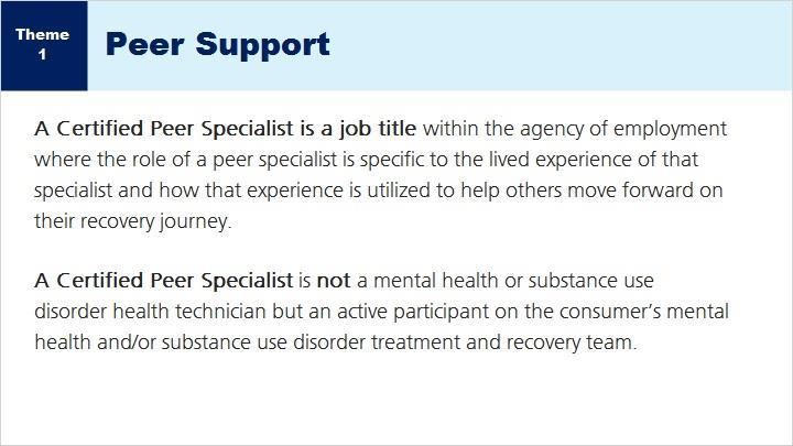 SAMHSA defines a peer provider above-a certified peer specialist, peer support specialist, or recovery coach is a person who uses his or her lived experience of recovery from mental illness and/or