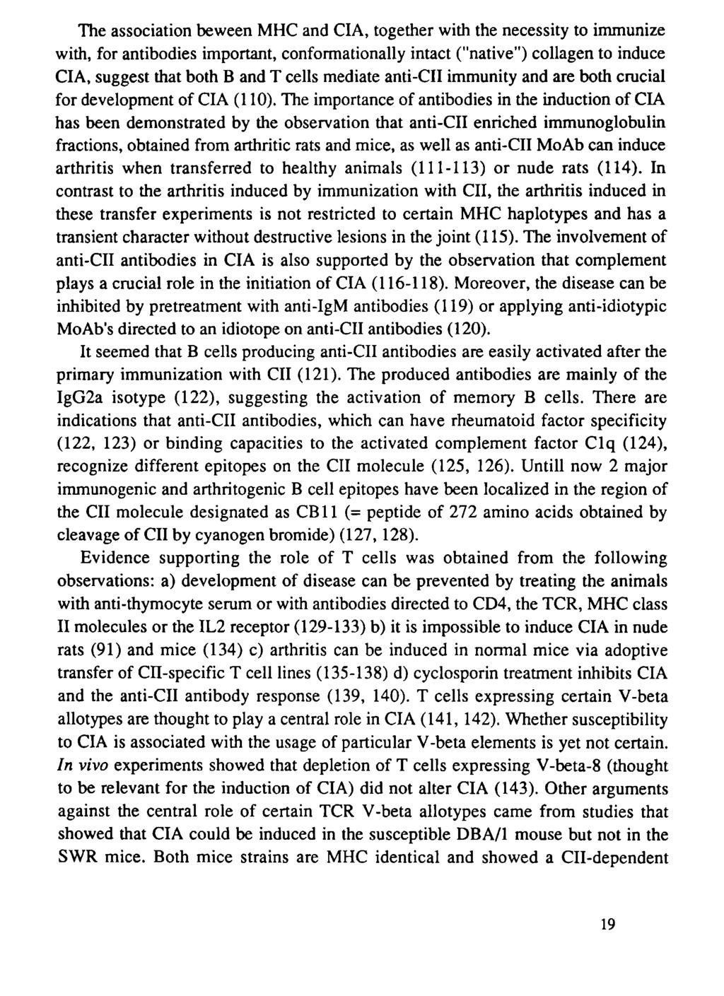 "The association beween МНС and CIA, together with the necessity to immunize with, for antibodies important, conformationally intact (""native"") collagen to induce CIA, suggest that both В and Τ cells"