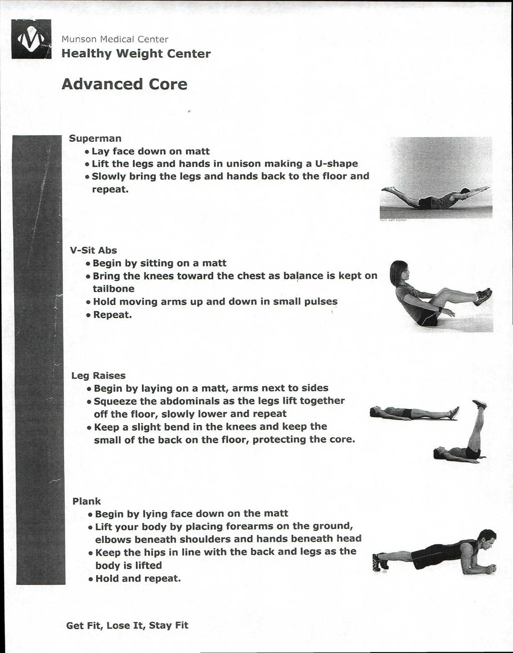 Advanced Core Superman Lay face down on matt Lift the legs and hands in unison making a U-shape Slowly bring the legs and hands back to the floor and repeat.