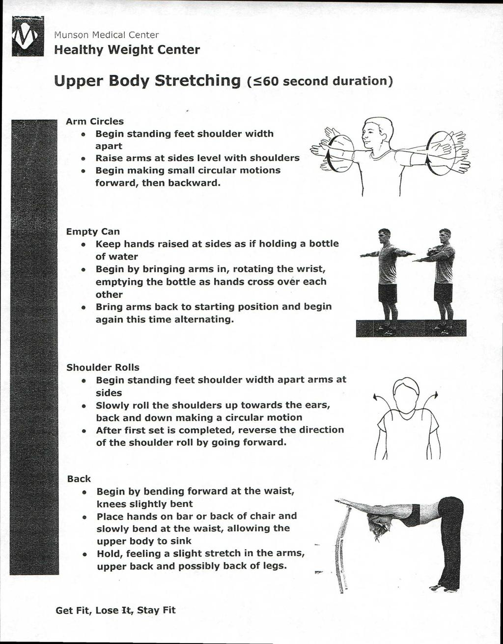 Upper Body Stretching (560 second duration) Arm Circles Begin standing feet shoulder width apart Raise arms at sides level with shoulders Begin making small circular motions forward, then backward.