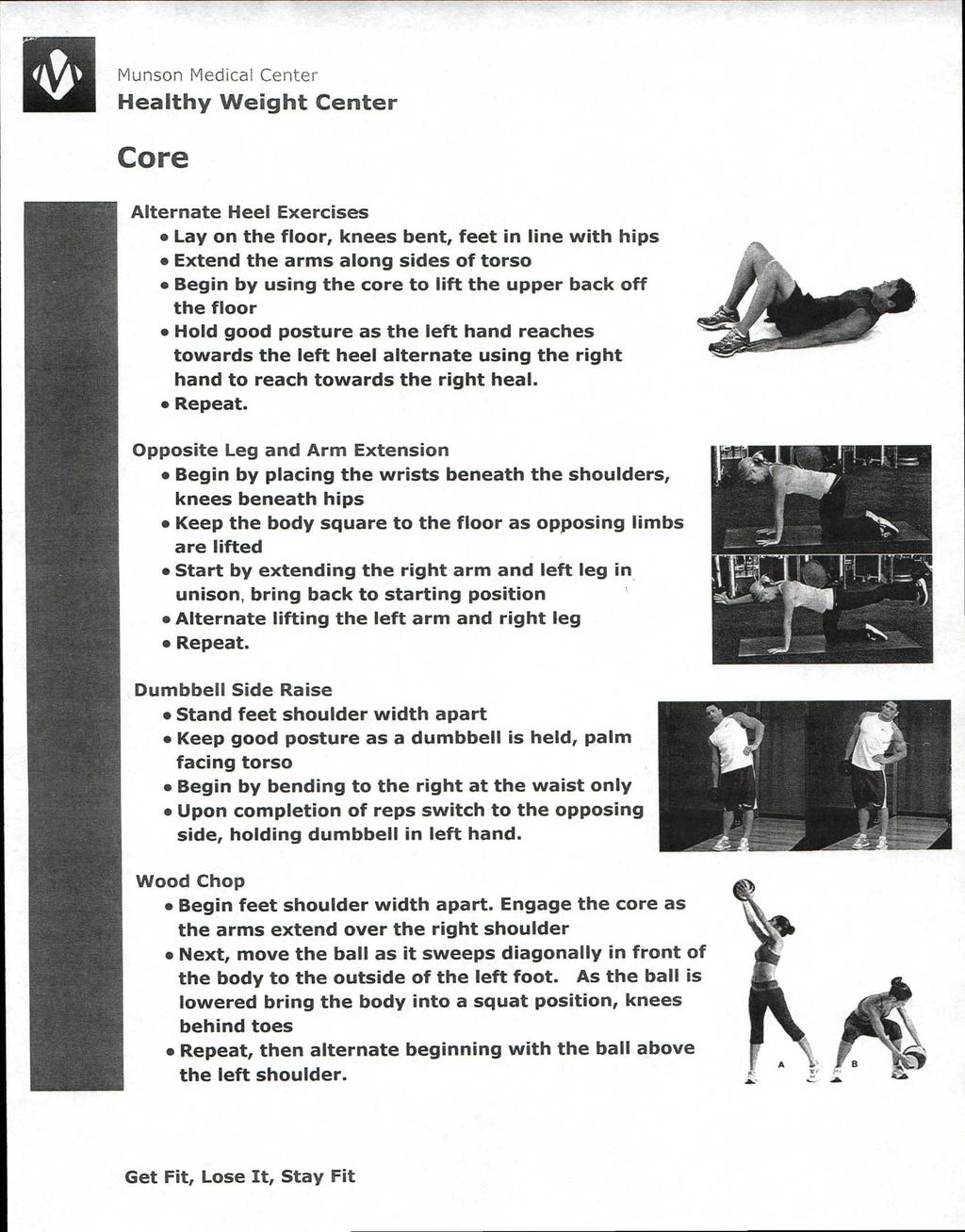 "(4, In"" Munson Medical Center Core Alternate Heel Exercises Lay on the floor, knees bent, feet in line with hips Extend the arms along sides of torso Begin by using the core to lift the upper back"