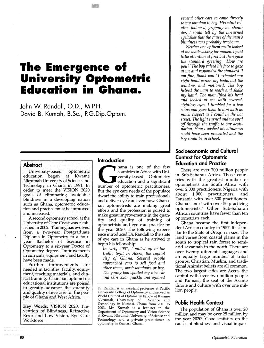 The Emergence of University Optometric Education in Ghana. John W. Randall, O.D., M.P.H. David B. Kumah, B.Sc, P.G.Dip.Optom. several other cars to come directly to my window to beg.
