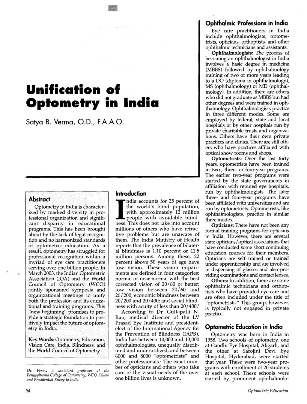 Unification of Optometry in India Satya B. Verma, O.D., F.A.A.O. Abstract Optometry in India is characterized by marked diversity in professional organization and significant disparity in educational programs.