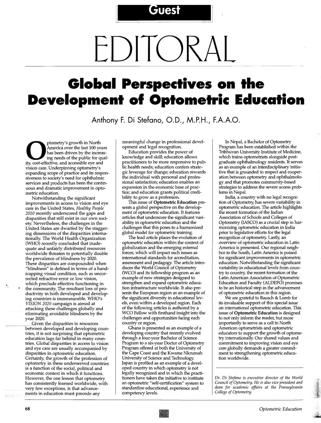 EDITORA Global Perspectives on the Development of Optometric Education Anthony F. Di Stefano, O.D., M.P.H., F.A.A.O. Optometry's growth in North America over the last 100 years has been driven by the increasing needs of the public for quality, cost-effective, and accessible eye and vision care.