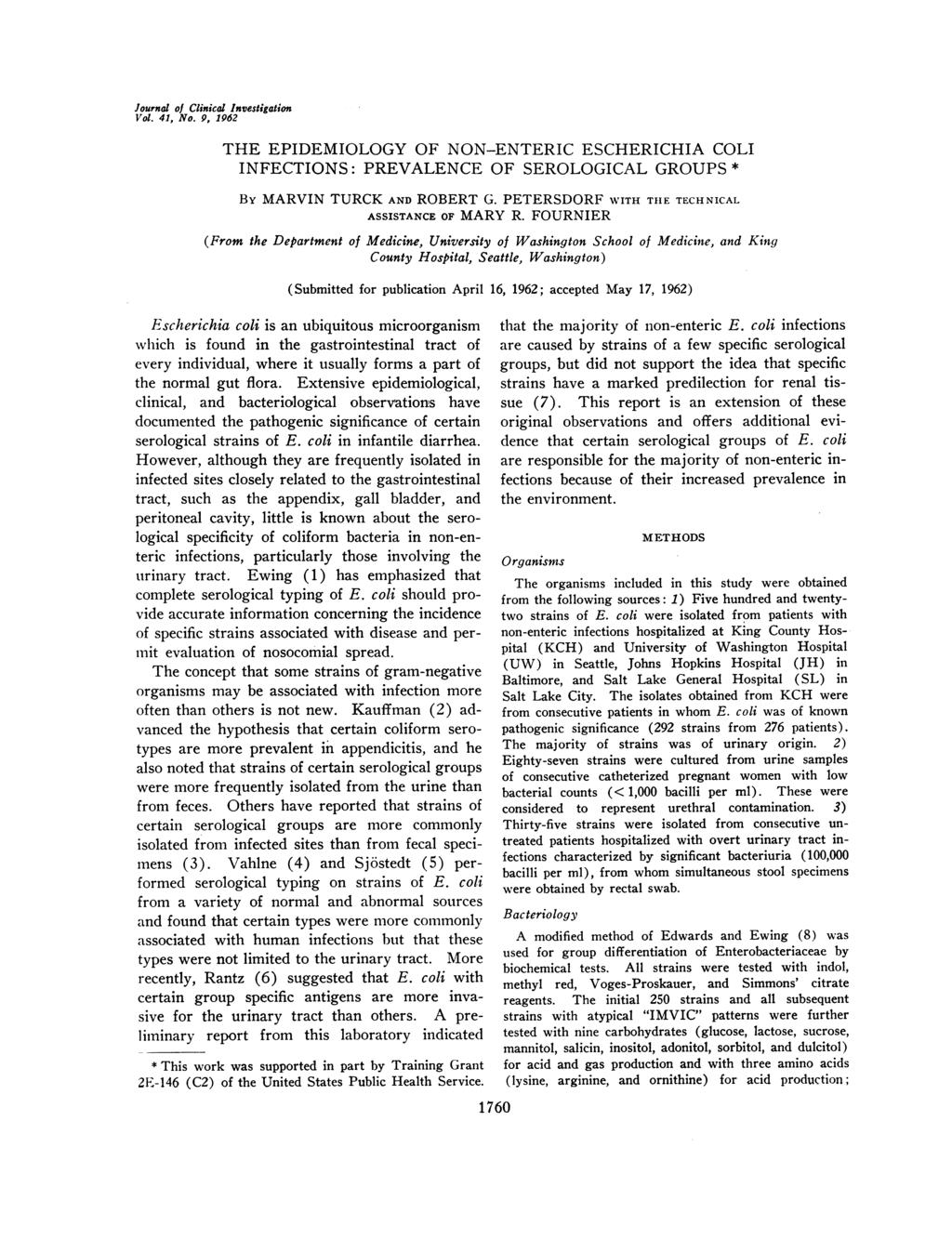 Journal of Clinical Investigation Vol. 41, No. 9, 1962 THE EPIDEMIOLOGY OF NON-ENTERIC ESCHERICHIA COLI INFECTIONS: PREVALENCE OF SEROLOGICAL GROUPS * By MARVIN TURCK AND ROBERT G.