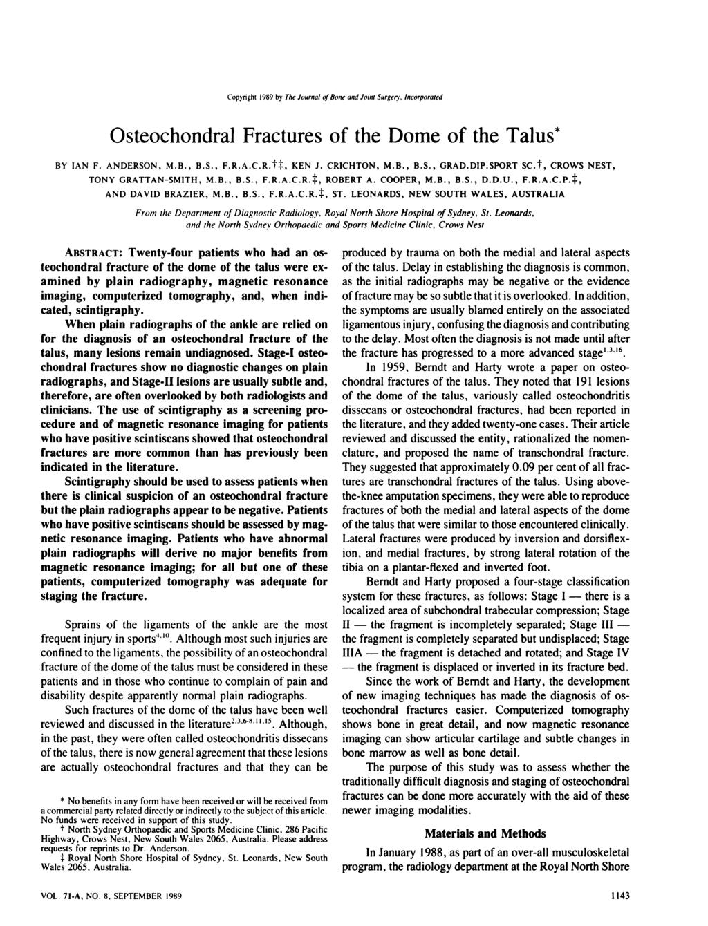 Copyright 1989 by The Journal of Bone and Joint Surgery, Incorporated Osteochondral Fractures of the Dome of the Talus* BY IAN F. ANDERSON, MB., B.S., F.R.A.C.R.t1, KEN J. CRICHTON, MB., B.S., GRAD.