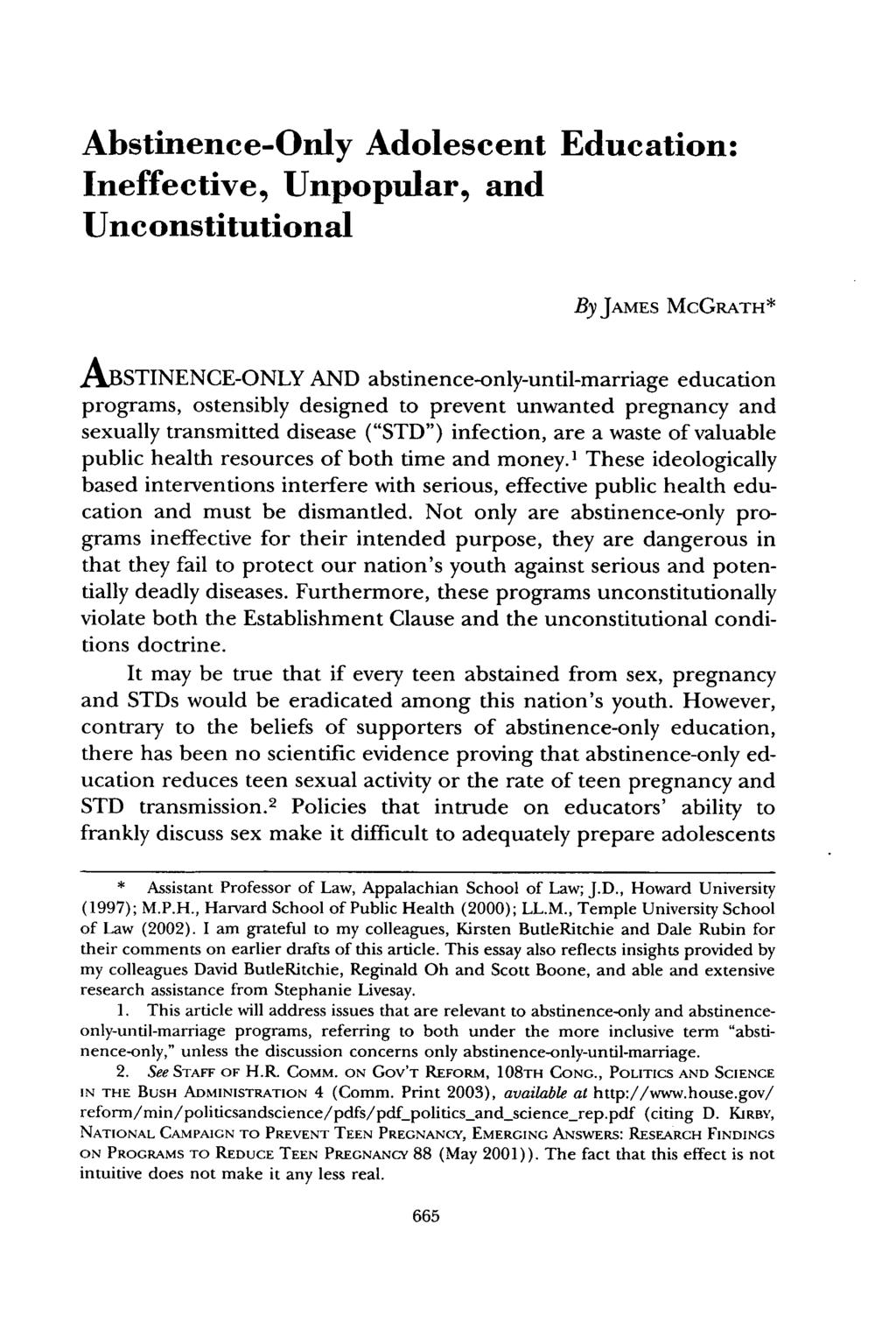 Abstinence-Only Adolescent Education: Ineffective, Unpopular, and Unconstitutional By JAMES MCGRATH* ABSTINENCE-ONLY AND abstinence-only-until-marriage education programs, ostensibly designed to