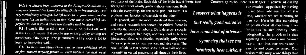Men seem to show a skill in abstract, mathematical reasoning that parallels women's verbal reasoning. Women are bet- ter at language, in general. They're more skilled at picking up meanings.