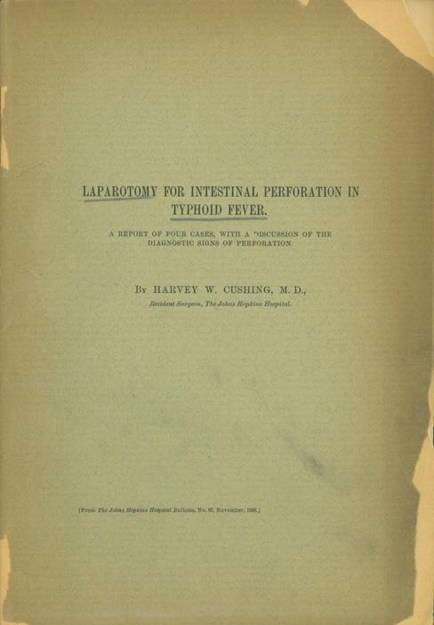Books by Harvey Cushing 1. Laparotomy for intestinal perforation in typhoid fever. Offprint from Johns Hopkins Hospital Bulletin 9 (1898). 37pp. Plate, double-page folding chart. 247 x 170 mm.